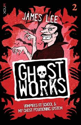 Ghostworks Book 2: Vampires at School & My Ghost Positioning System