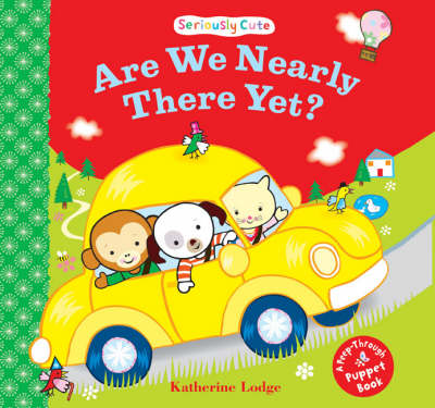 Are We Nearly There Yet?: Seriously Aute - a Peep-through Puppet Book