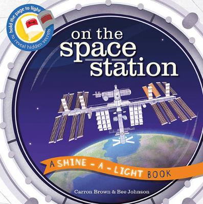 On the Space Station: A Shine-a-Light Book