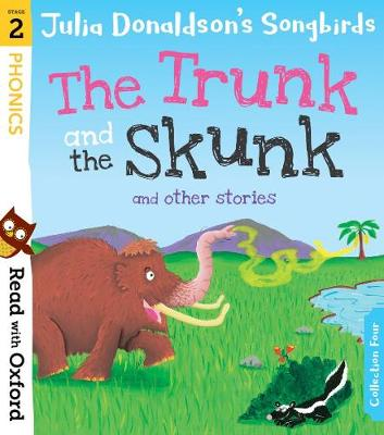 Read with Oxford: Stage 2: Julia Donaldson's Songbirds: The Trunk and The Skunk and Other Stories