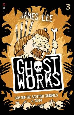 Ghostworks Book 3: Sam and the Scottish Cannibals & Them!
