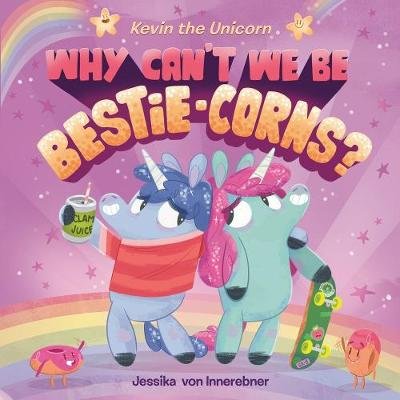 Kevin the Unicorn: Why Can't We Be Bestie-corns?