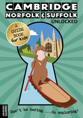 Cambridge, Norfolk and Suffolk Unlocked