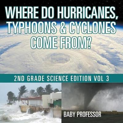 Where Do Hurricanes, Typhoons & Cyclones Come From? 2nd Grade Science Edition Vol 3