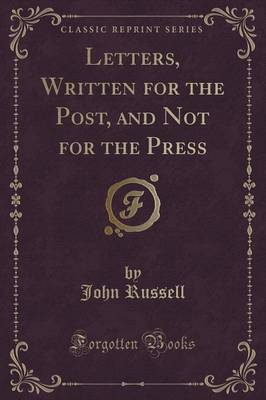 Letters, Written for the Post, and Not for the Press (Classic Reprint)
