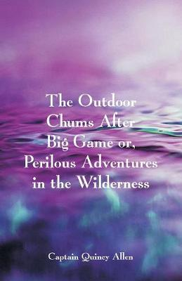 The Outdoor Chums After Big Game: Or, Perilous Adventures in the Wilderness