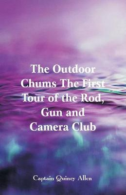 The Outdoor Chums The First Tour of the Rod, Gun and Camera Club