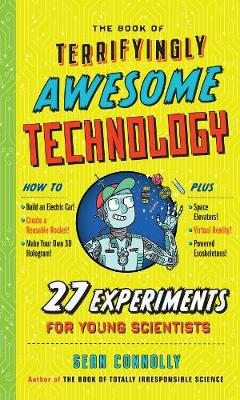 The Book of Terrifyingly Awesome Technology: 27 Experiments for Young Scientists
