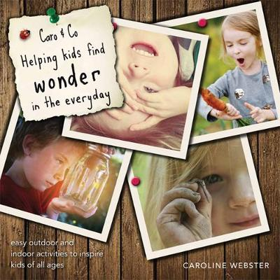 Caro & Co: Helping Kids Find Wonder in the Everyday: Easy Outdoor and Indoor Activities to Inspire Kids of All Ages