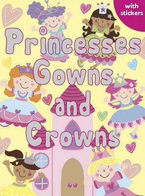 Princesses, Gowns and Crowns: Colouring, Stickers, Activities