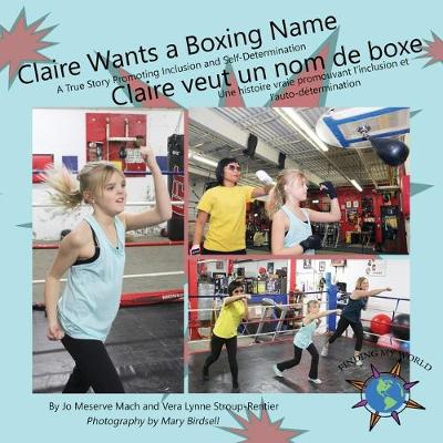 Claire Wants a Boxing Name/Claire veut un nom de boxe: A True Story Promoting Inclusion and Self-Determination/Une histoire vraie promouvant l'inclusion et l'auto-determination