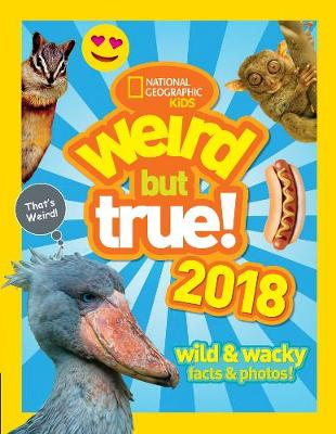 Weird But True! 2018: Wild & Wacky Facts & Photos