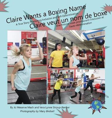 Claire Wants a Boxing Name/Claire veut un nom de boxe: A True Story Promoting Inclusion and Self-Determination/Une histoire vraie promouvant l'inclusion et l'auto-d termination