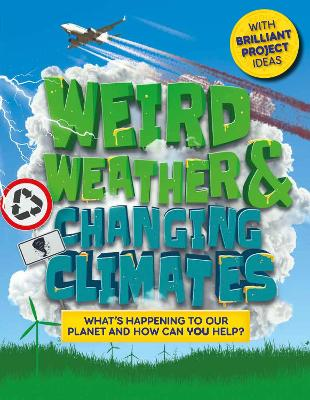 Weird Weather and Changing Climates: What's happening to our planet and how can you help?