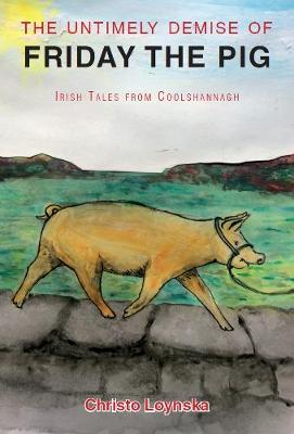 The Untimely Demise of Friday the Pig: and Other Tales from Coolshannagh