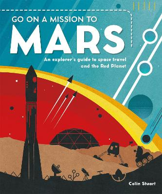 Go on a Mission to Mars: An explorer's guide to space travel and the Red Planet