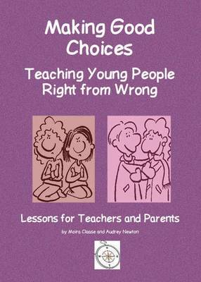 Making Good Choices: Teaching Young People Right from Wrong: Lessons for Teachers and Parents
