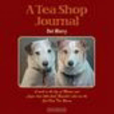 A Tea Shop Journal: A Week in the Life of Minnie and Lizzie (2 Little Jack Russells) Who Run the Sea View Tea Rooms
