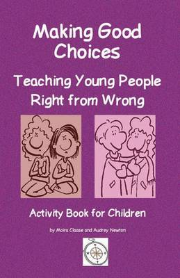 Making Good Choices: Teaching Young People Right from Wrong: Activity Book for Children