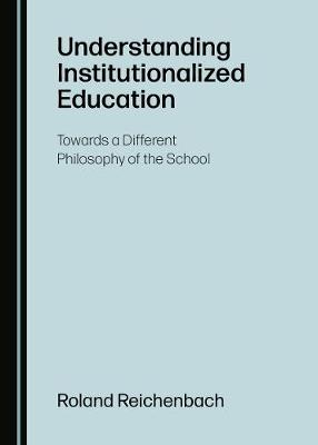 Understanding Institutionalized Education: Towards a Different Philosophy of the School