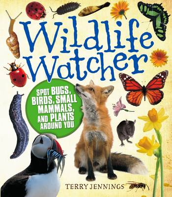Wildlife Watcher: Spot Bugs, Birds, Small Mammals, and Plants Around You