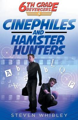 Cinephiles and Hamster Hunters: 6th Grade Revengers Book #4