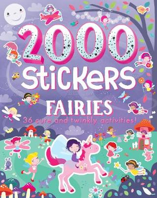 2000 Stickers Fairies: 36 Cute and Twinkly Activities!