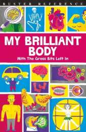 My Brilliant Body: With the Gross Bits Left In!