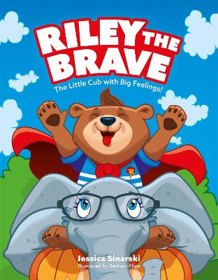Riley the Brave - The Little Cub with Big Feelings!: Help for Cubs Who Have Had a Tough Start in Life