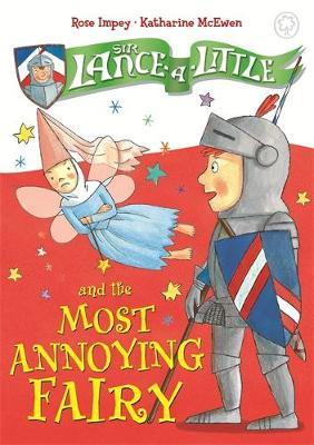 Sir Lance-a-Little and the Most Annoying Fairy: Book 3