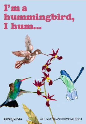 I'm a Hummingbird, I Hum: A Humming and Drawing Book