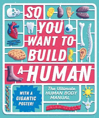 So You Want to Build a Human?: The ultimate human body manual