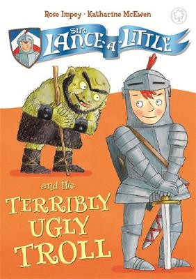 Sir Lance-a-Little and the Terribly Ugly Troll: Book 4