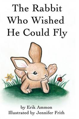 The Rabbit Who Wished He Could Fly