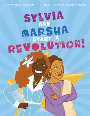 Sylvia and Marsha Start a Revolution!: The Story of the TRANS Women of Color Who Made Lgbtq+ History