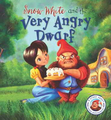 Fairytales Gone Wrong: Snow White and the Very Angry Dwarf: A story about anger management
