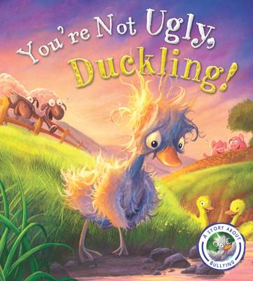 Fairy Tales Gone Wrong: You're Not Ugly, Duckling!: A Story About Bullying