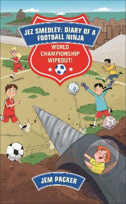 Reading Planet - Jez Smedley: Diary of a Football Ninja: World Championship Wipeout!  - Level 8: Fiction (Supernova)