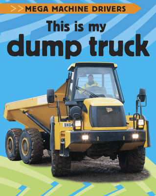 Mega Machine Drivers: This Is My Dump Truck