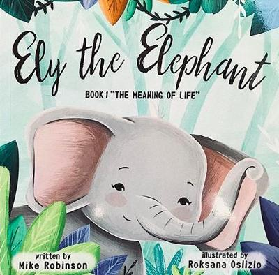Ely the Elephant: Book 1: The Meaning of Life