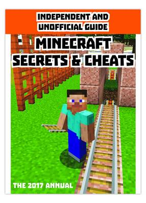 Independent & Unofficial Guide Minecraft Secrets & Cheats 2017