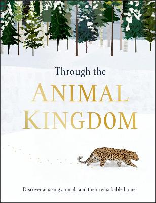 Through the Animal Kingdom: Discover Amazing Animals and Their Remarkable Homes