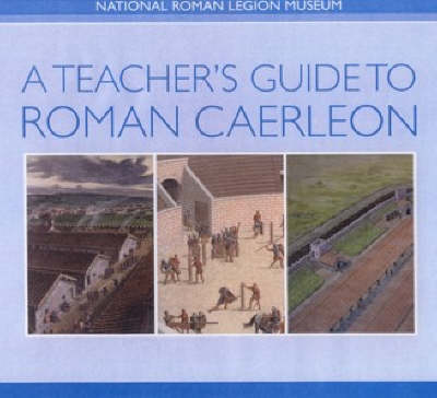 A Teacher's Guide to Roman Caerleon