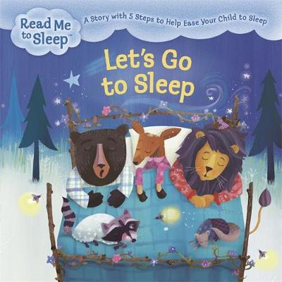 Read Me to Sleep: Let's Go to Sleep: A Story with Five Steps to Help Ease Your Child to Sleep