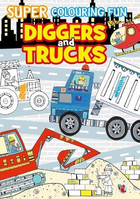 Super Colouring Fun: Diggers and Trucks