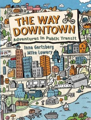 The Way Downtown: Adventures In Public Transit
