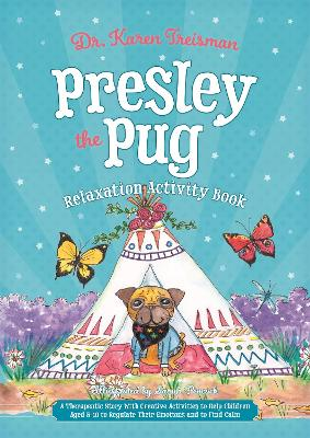 Presley the Pug Relaxation Activity Book: A Therapeutic Story with Creative Activities to Help Children Aged 5-10 to Regulate Their Emotions and to Find Calm
