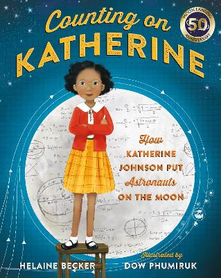Counting on Katherine: How Katherine Johnson Put Astronauts on the Moon