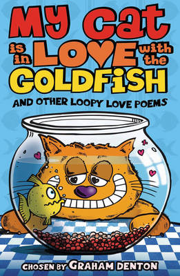 My Cat is in Love with The Goldfish and Other Loopy Love Poems