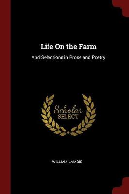 Life on the Farm: And Selections in Prose and Poetry